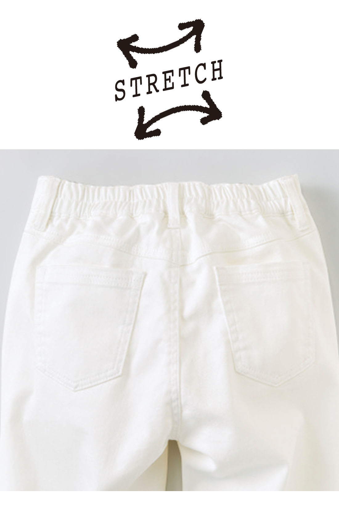 Back パンツは後ろゴム仕様でらくちん。後ろポケットでヒップをさりげなくカバー。