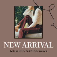 felissimo fashion news NEW ARRIVAL