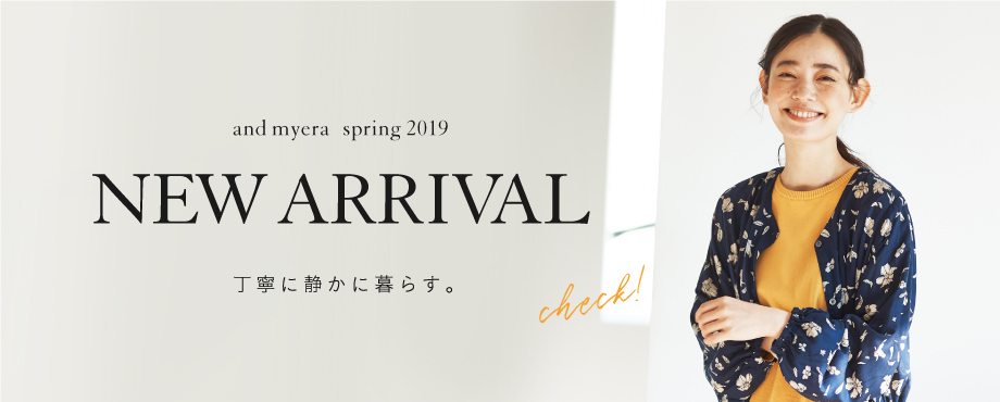 NEW ARRIVAL and myera [アンドマイラ] spring 2019