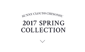 SUNNY CLOUDS CHINONSU 2017 SPRING COLLECTION